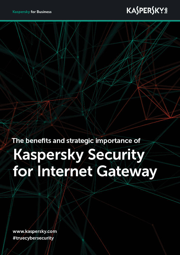 The benefits and strategic importance of Kaspersky Security for Internet Gateway.